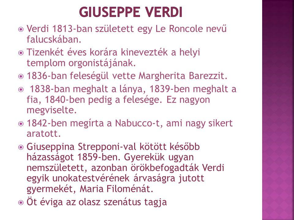Giuseppe Verdi Verdi 1813-ban született egy Le Roncole nevű falucskában. Tizenkét éves korára kinevezték a helyi templom orgonistájának.