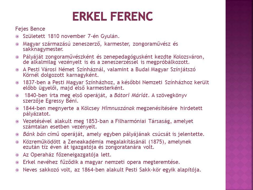 Erkel Ferenc Fejes Bence Született 1810 november 7-én Gyulán.