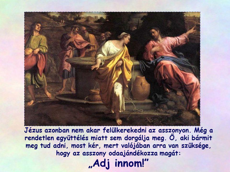 Jézus azonban nem akar felülkerekedni az asszonyon