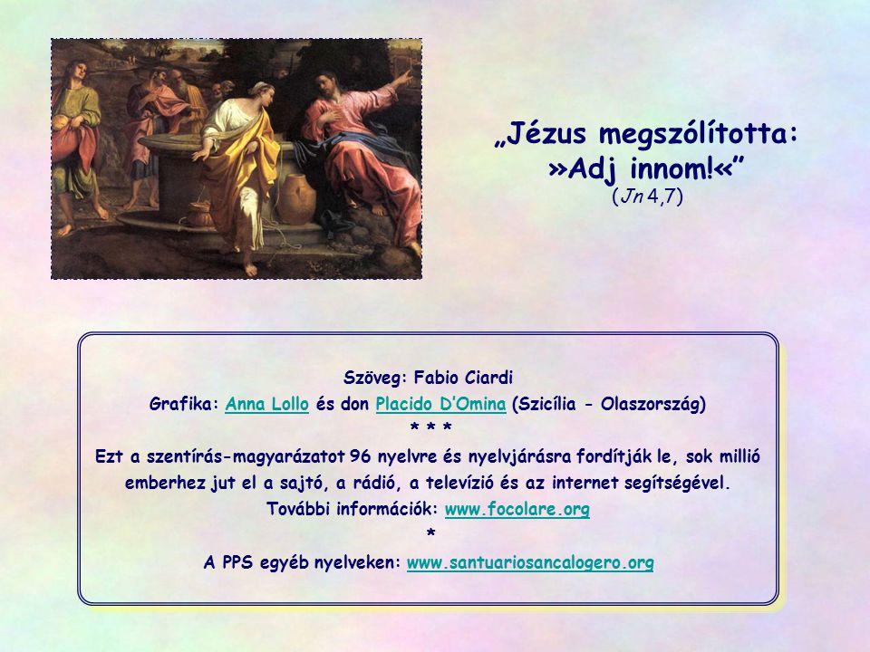 """""""Jézus megszólította: »Adj innom!« (Jn 4,7)"""