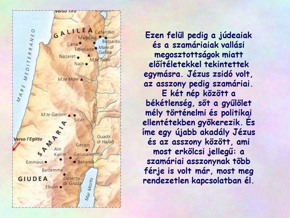 Ezen felül pedig a júdeaiak és a szamáriaiak vallási megosztottságok miatt előítéletekkel tekintettek egymásra.