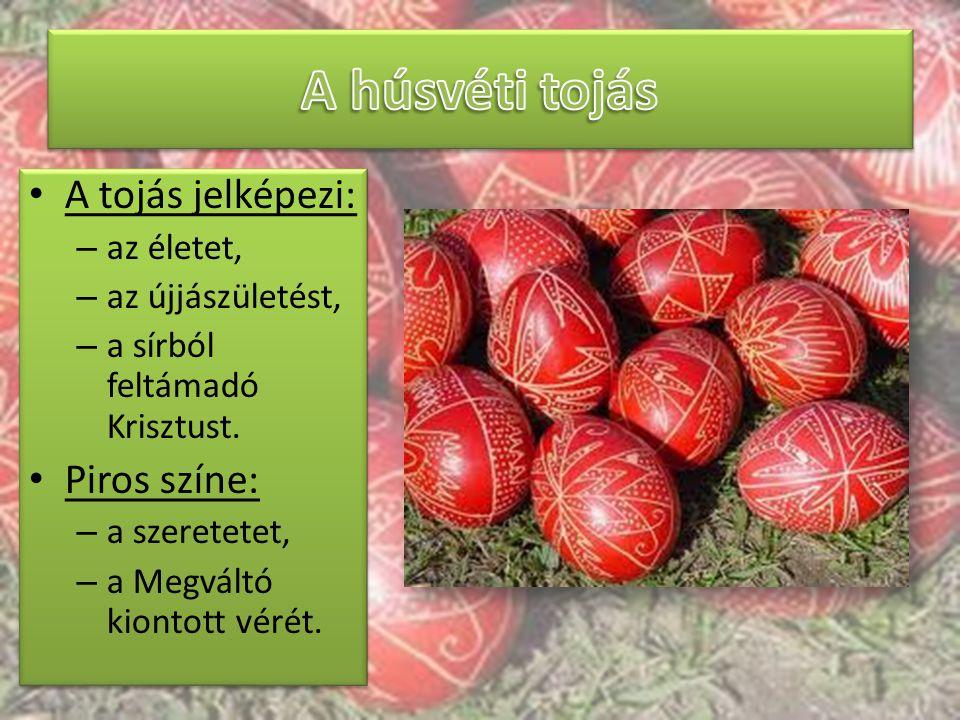 A húsvéti tojás A tojás jelképezi: Piros színe: az életet,
