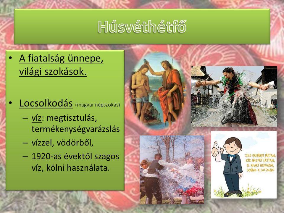 Húsvéthétfő A fiatalság ünnepe, világi szokások.
