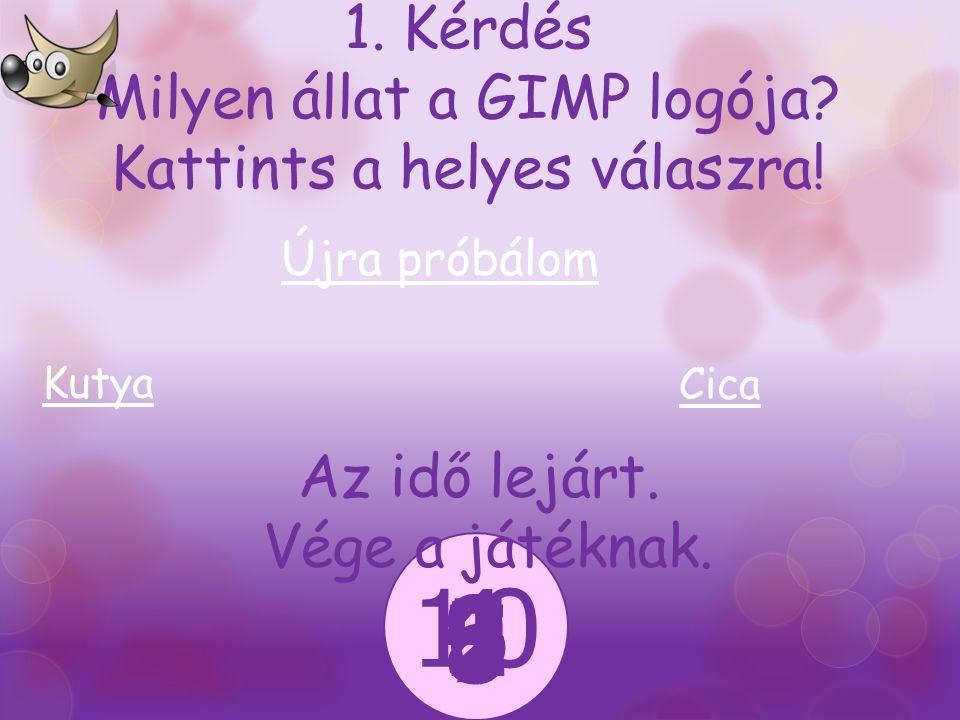 1. Kérdés Milyen állat a GIMP logója Kattints a helyes válaszra!