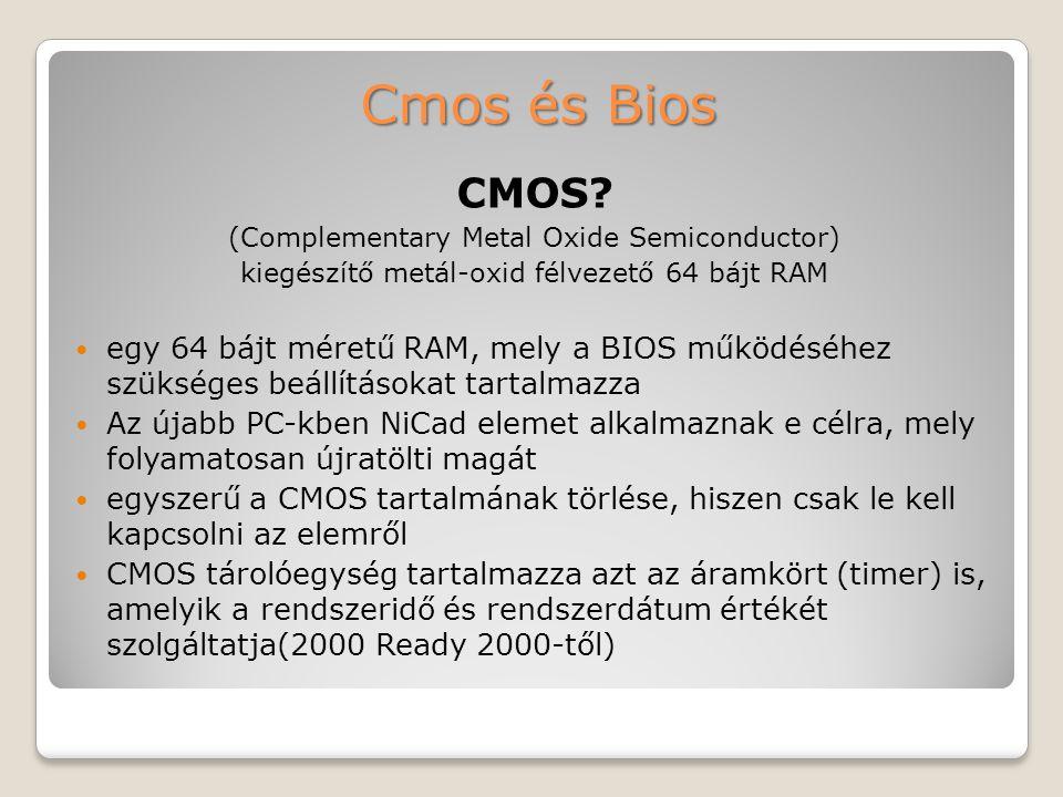 Cmos és Bios CMOS (Complementary Metal Oxide Semiconductor) kiegészítő metál-oxid félvezető 64 bájt RAM.