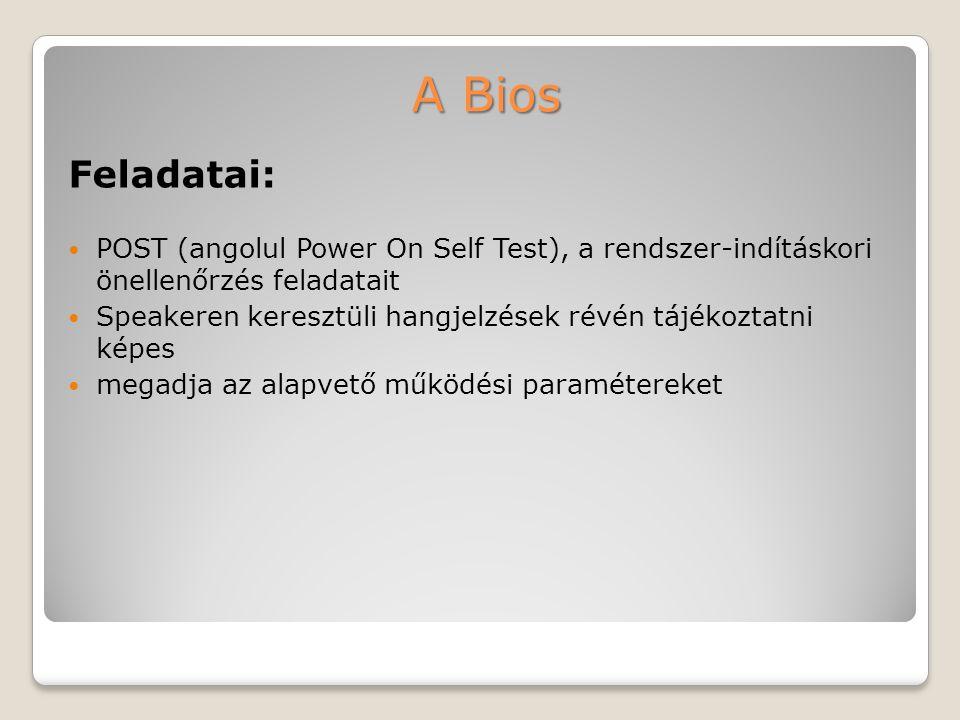 A Bios Feladatai: POST (angolul Power On Self Test), a rendszer-indításkori önellenőrzés feladatait.