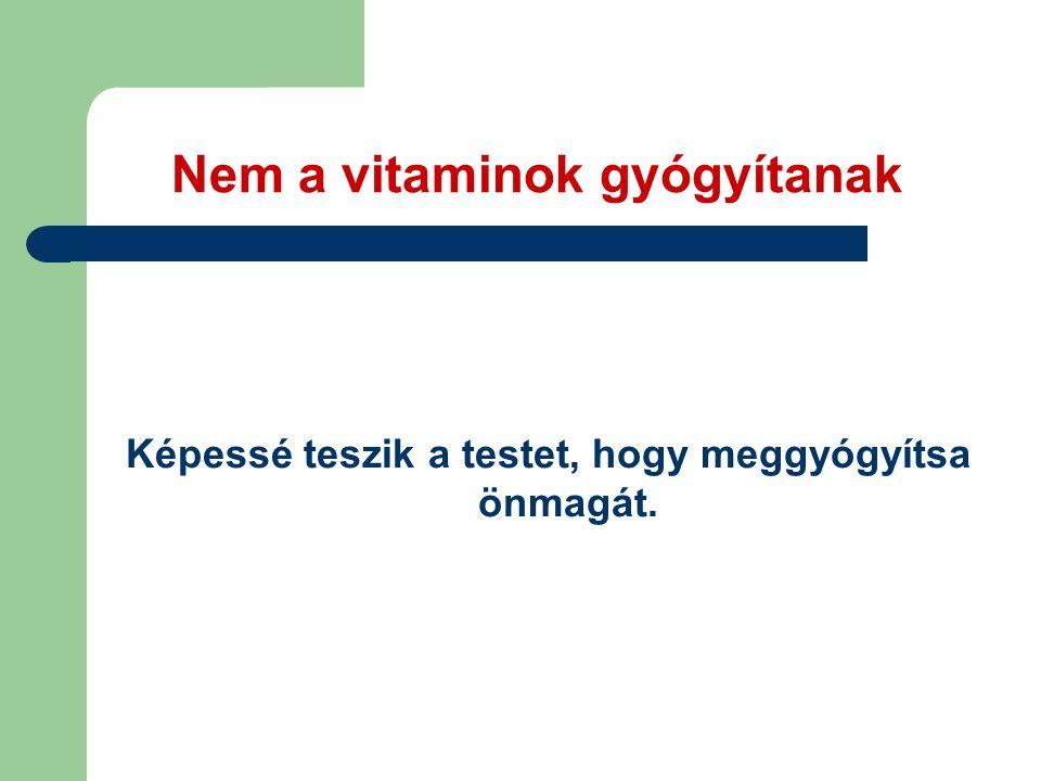 Nem a vitaminok gyógyítanak