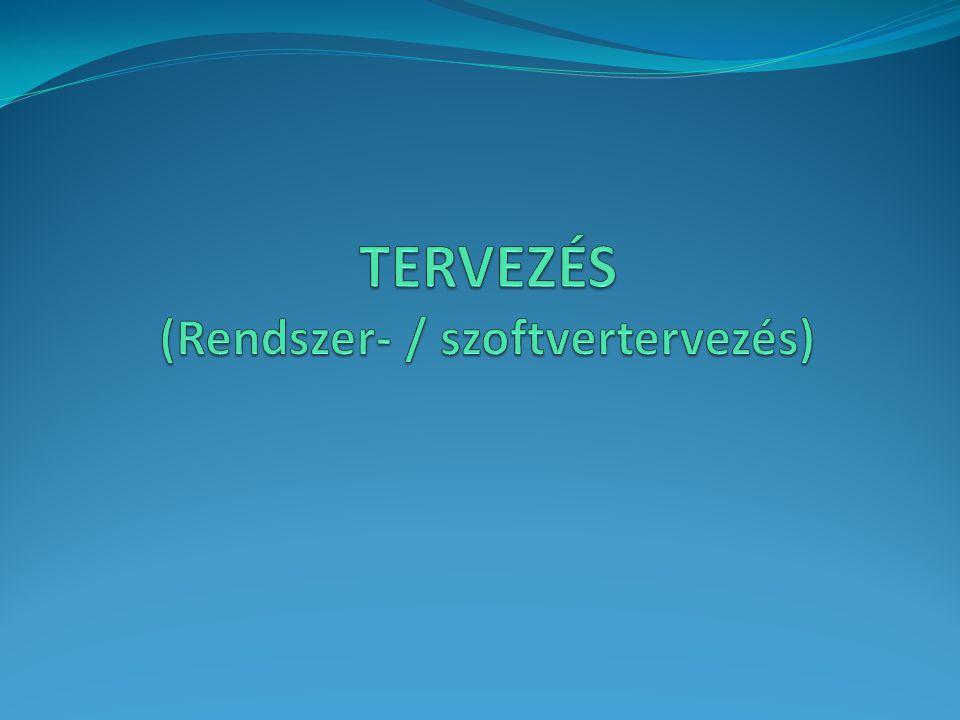 TERVEZÉS (Rendszer- / szoftvertervezés)