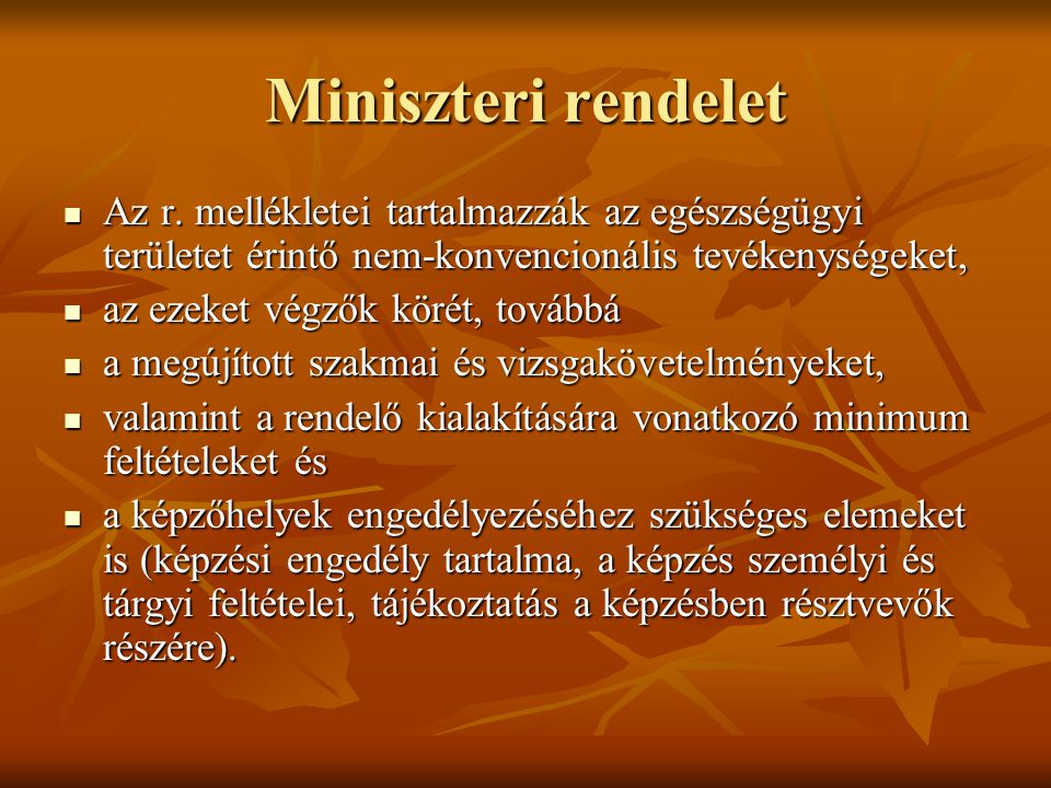 Miniszteri rendelet Az r. mellékletei tartalmazzák az egészségügyi területet érintő nem-konvencionális tevékenységeket,