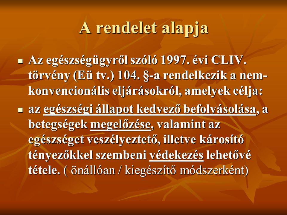 A rendelet alapja Az egészségügyről szóló 1997. évi CLIV. törvény (Eü tv.) 104. §-a rendelkezik a nem-konvencionális eljárásokról, amelyek célja: