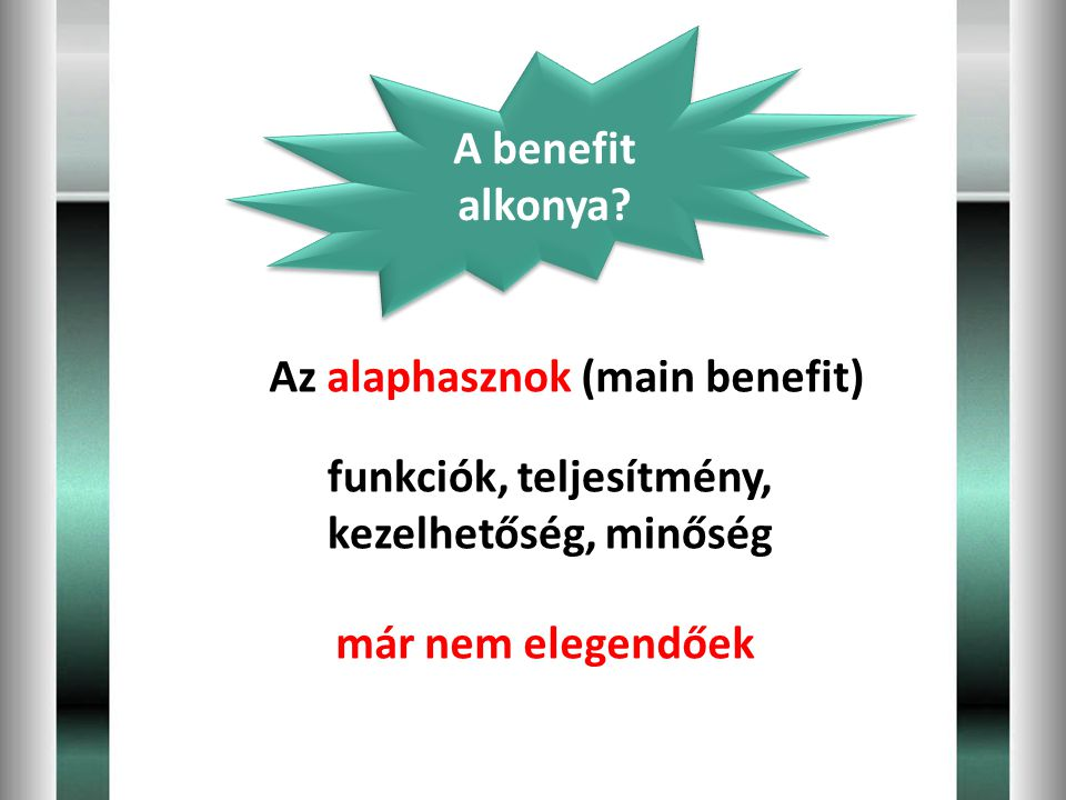 A benefit alkonya. Az alaphasznok (main benefit) funkciók, teljesítmény, kezelhetőség, minőség.