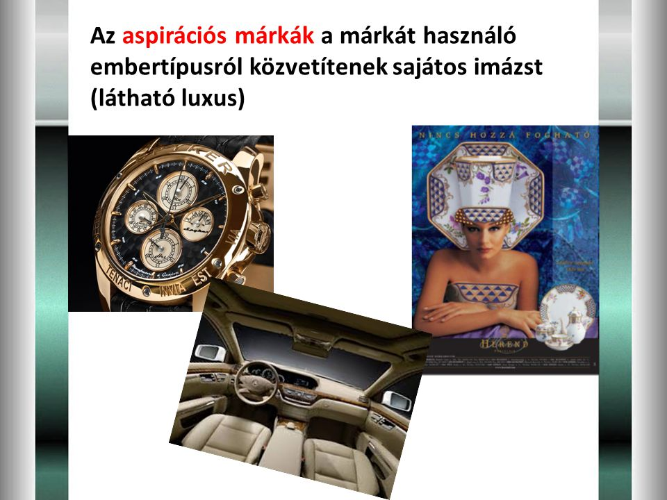 Az aspirációs márkák a márkát használó embertípusról közvetítenek sajátos imázst (látható luxus)