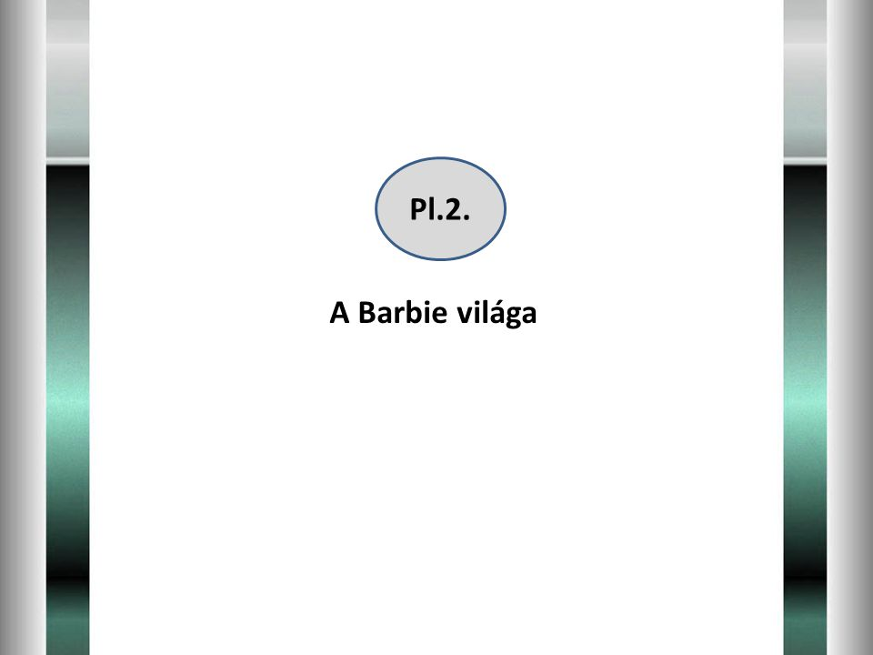 Pl.2. A Barbie világa