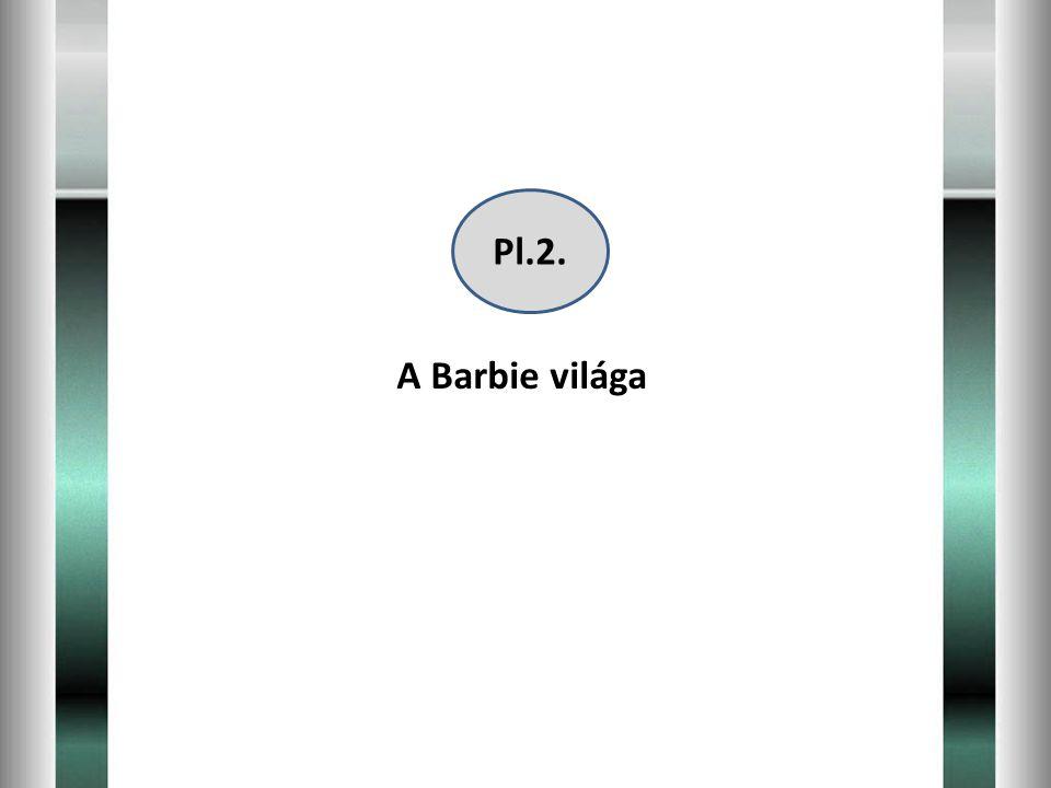 Pl.2. A Barbie világa