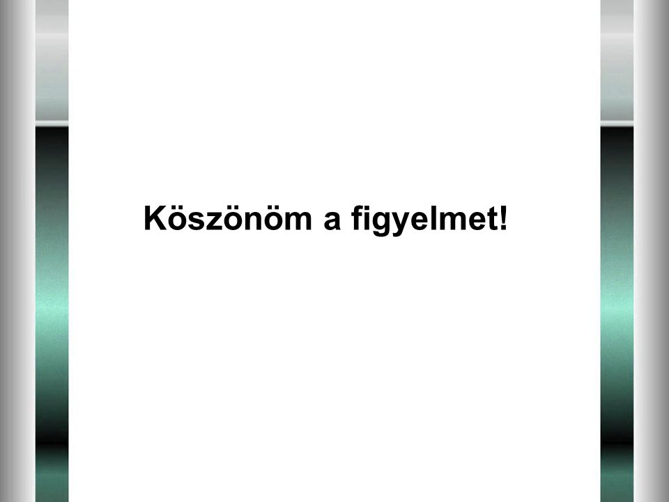 Köszönöm a figyelmet!
