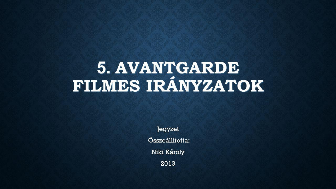 5. AVANTGARDE FILMES IRÁNYZATOK