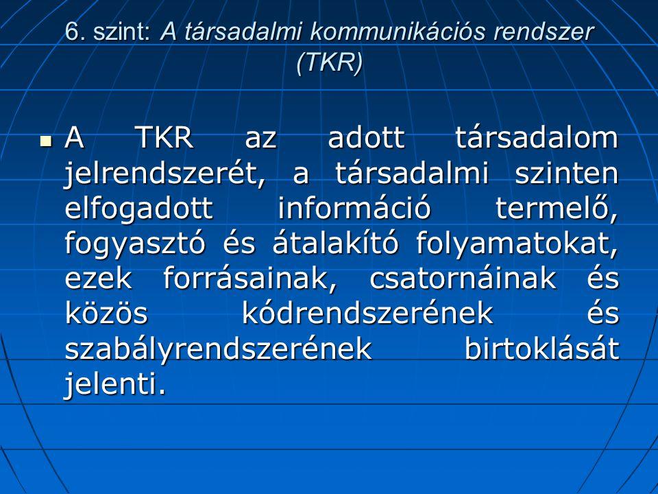 6. szint: A társadalmi kommunikációs rendszer (TKR)