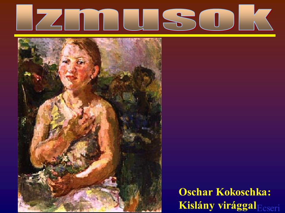 Izmusok Oschar Kokoschka: Kislány virággal