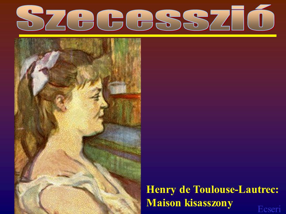 Szecesszió Henry de Toulouse-Lautrec: Maison kisasszony