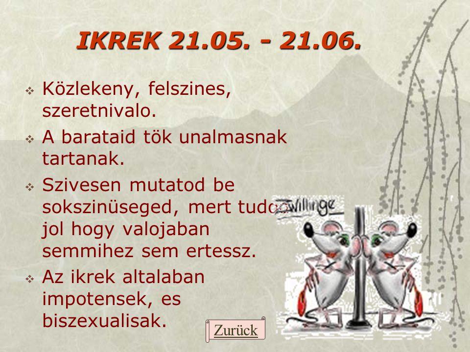 IKREK 21.05. - 21.06. Közlekeny, felszines, szeretnivalo.