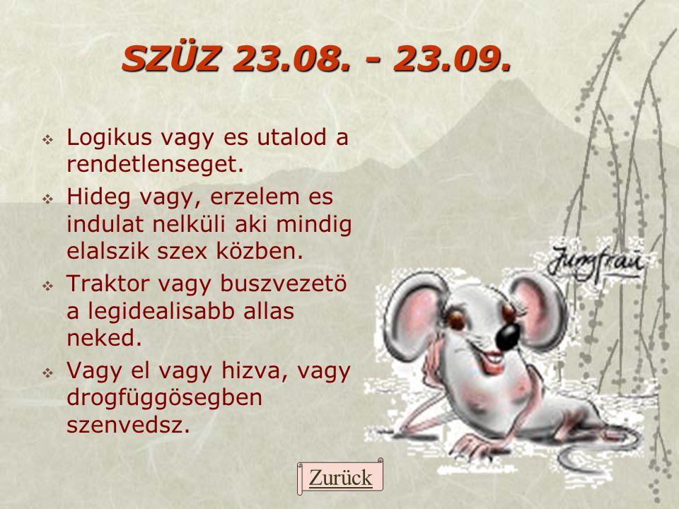 SZÜZ 23.08. - 23.09. Logikus vagy es utalod a rendetlenseget.