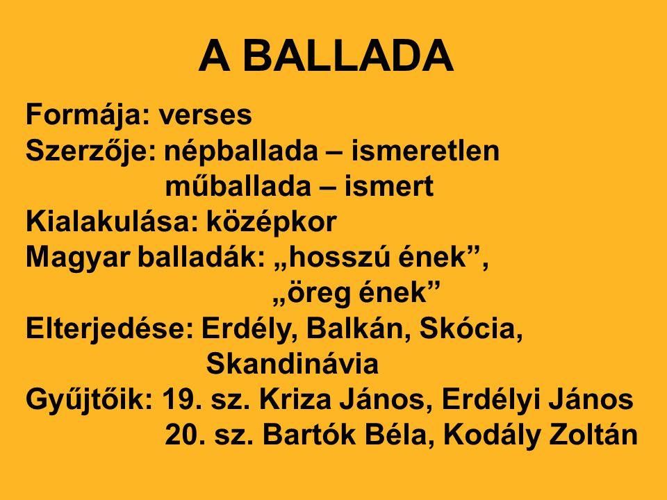 A BALLADA Formája: verses Szerzője: népballada – ismeretlen