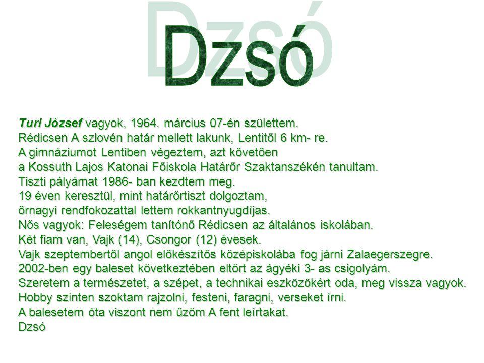 Dzsó Turi József vagyok, 1964. március 07-én születtem.