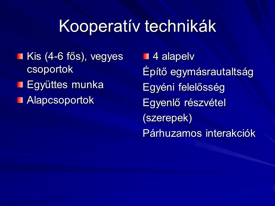 Kooperatív technikák Kis (4-6 fős), vegyes csoportok Együttes munka