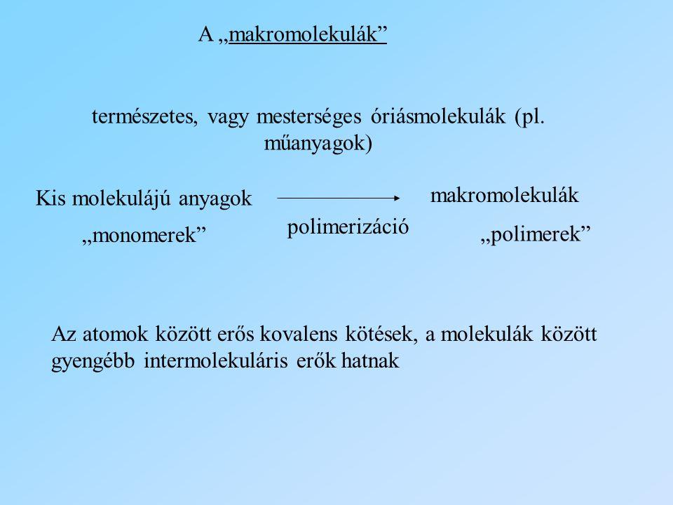 természetes, vagy mesterséges óriásmolekulák (pl. műanyagok)