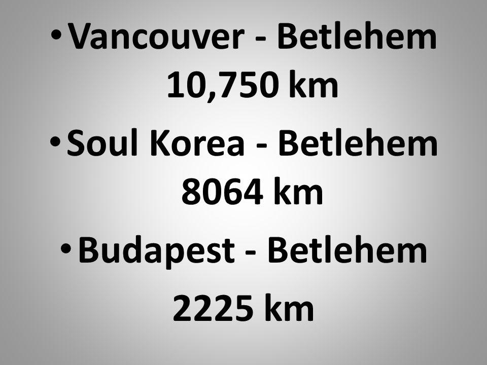 Vancouver - Betlehem 10,750 km Soul Korea - Betlehem 8064 km