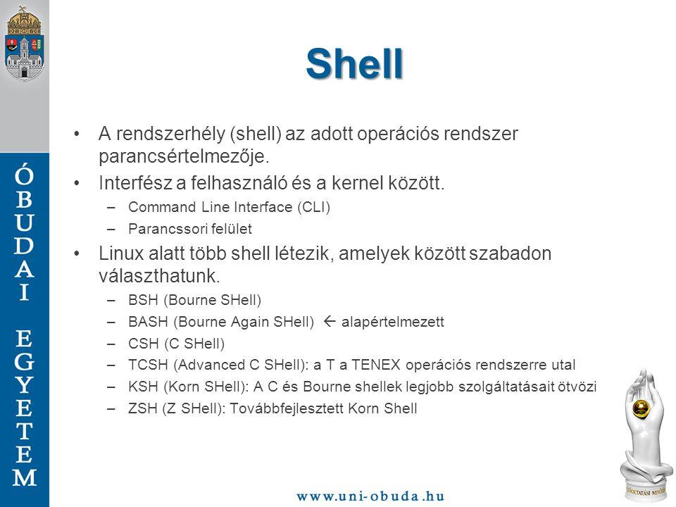Shell A rendszerhély (shell) az adott operációs rendszer parancsértelmezője. Interfész a felhasználó és a kernel között.