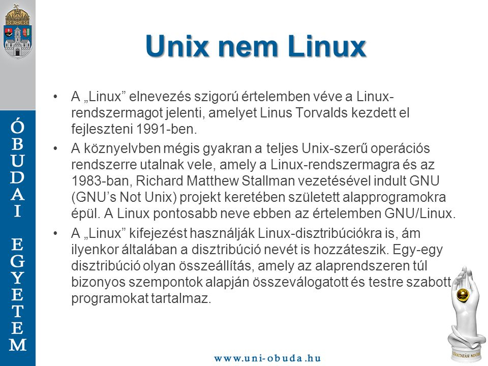 """Unix nem Linux A """"Linux elnevezés szigorú értelemben véve a Linux-rendszermagot jelenti, amelyet Linus Torvalds kezdett el fejleszteni 1991-ben."""