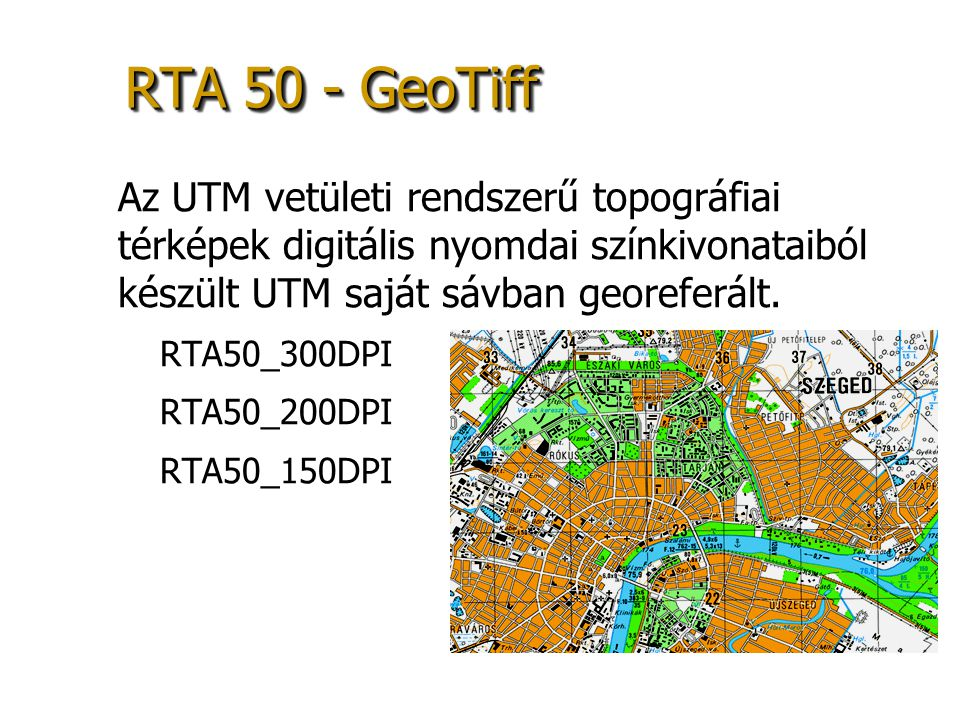 RTA 50 - GeoTiff Az UTM vetületi rendszerű topográfiai térképek digitális nyomdai színkivonataiból készült UTM saját sávban georeferált.