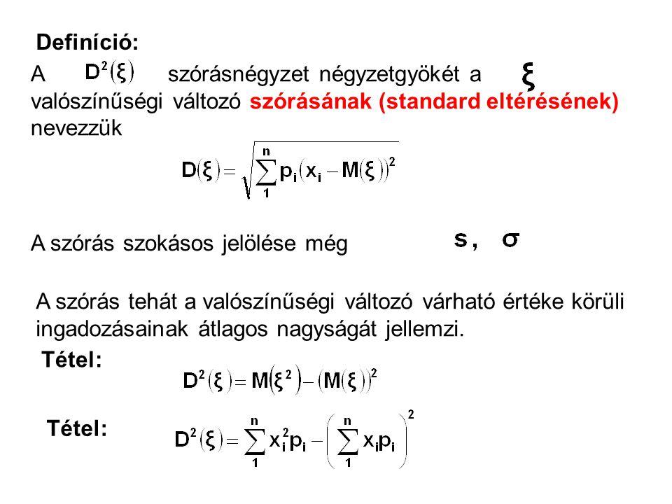 Definíció: A szórásnégyzet négyzetgyökét a valószínűségi változó szórásának (standard eltérésének) nevezzük.