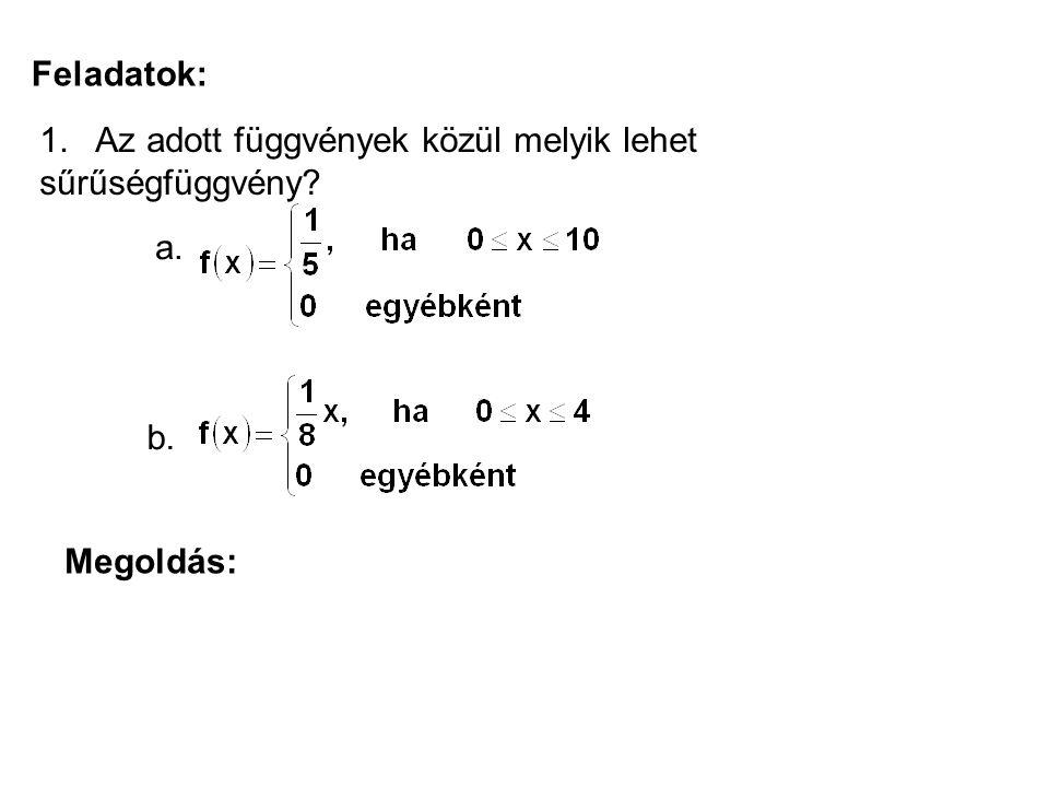 Feladatok: 1. Az adott függvények közül melyik lehet sűrűségfüggvény a. b. Megoldás: