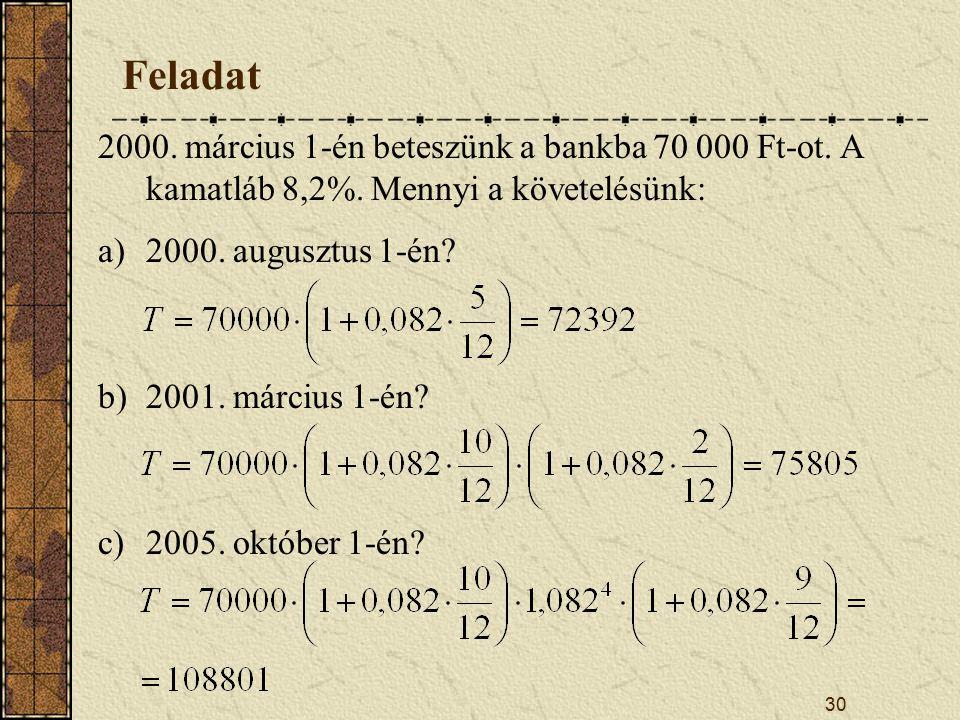 Feladat 2000. március 1-én beteszünk a bankba 70 000 Ft-ot. A kamatláb 8,2%. Mennyi a követelésünk: