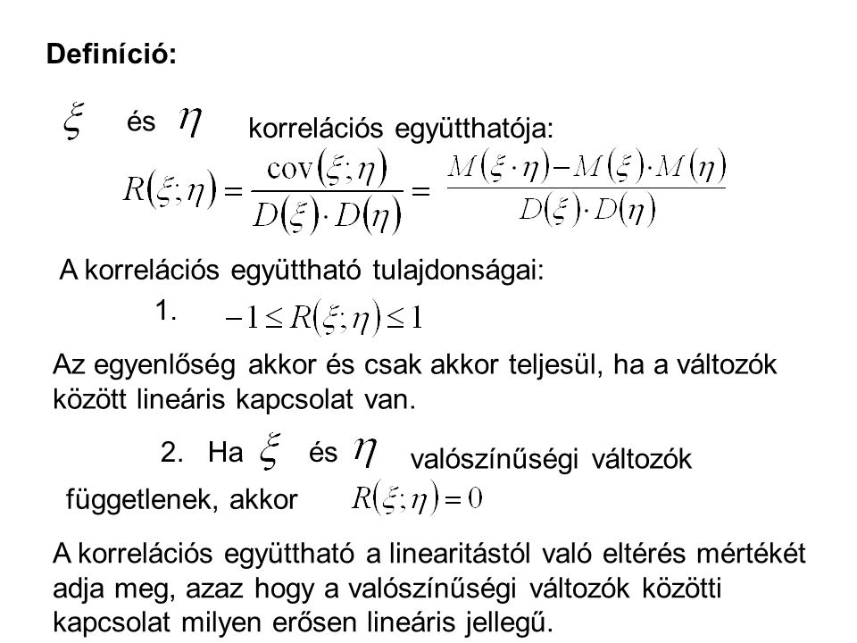 Definíció: és. korrelációs együtthatója: A korrelációs együttható tulajdonságai: 1.