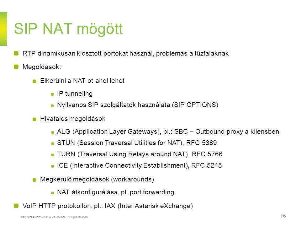 SIP NAT mögött RTP dinamikusan kiosztott portokat használ, problémás a tűzfalaknak. Megoldások: Elkerülni a NAT-ot ahol lehet.