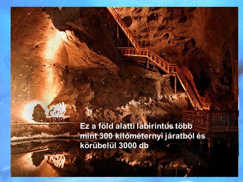 Gyűrű a sóbányában Ez a föld alatti labirintus több mint 300 kilóméternyi járatból és körübelül 3000 db.