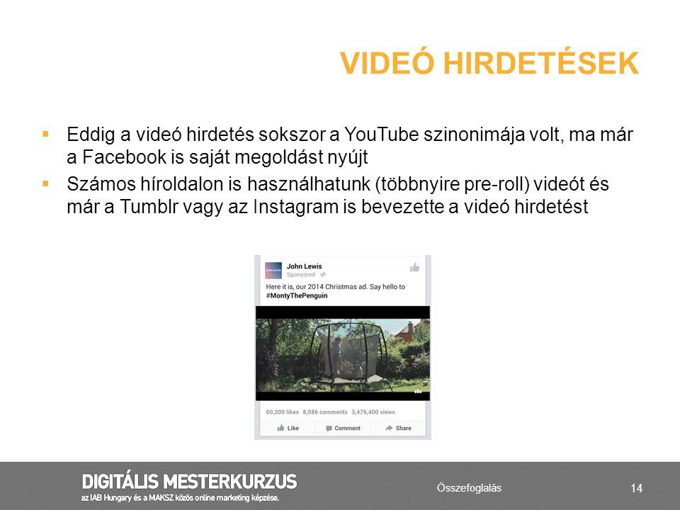 Videó hirdetések Eddig a videó hirdetés sokszor a YouTube szinonimája volt, ma már a Facebook is saját megoldást nyújt.