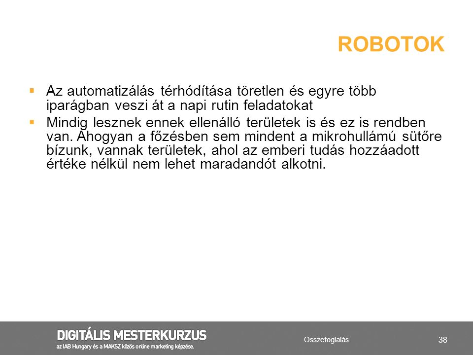 robotok Az automatizálás térhódítása töretlen és egyre több iparágban veszi át a napi rutin feladatokat.