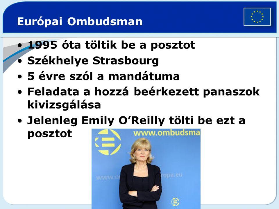 Európai Ombudsman 1995 óta töltik be a posztot. Székhelye Strasbourg. 5 évre szól a mandátuma. Feladata a hozzá beérkezett panaszok kivizsgálása.