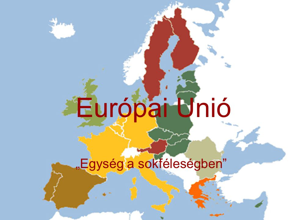 Európai Unió Európai Unió 27 tagállam 496 200 000 lakos 4 325 675 km