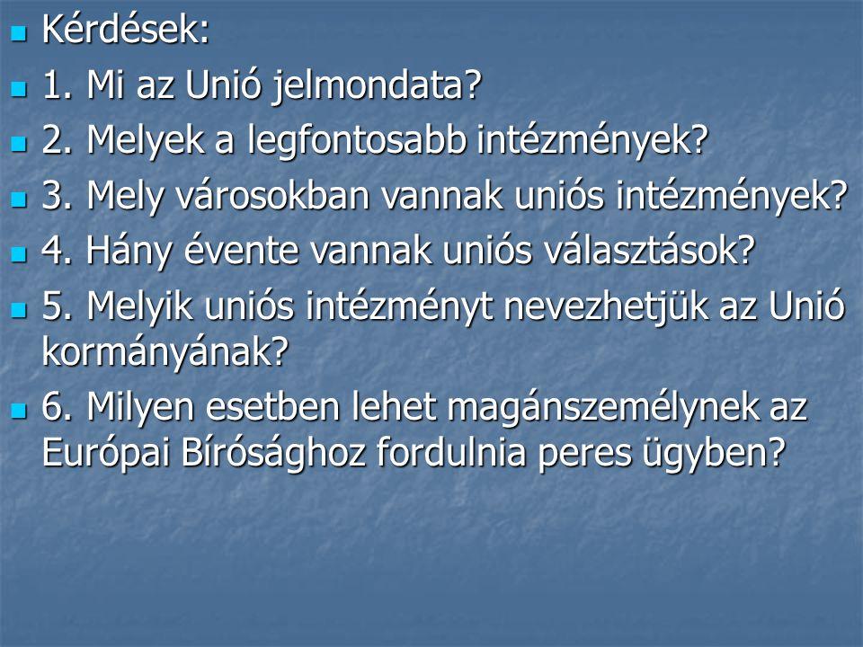 Kérdések: 1. Mi az Unió jelmondata 2. Melyek a legfontosabb intézmények 3. Mely városokban vannak uniós intézmények