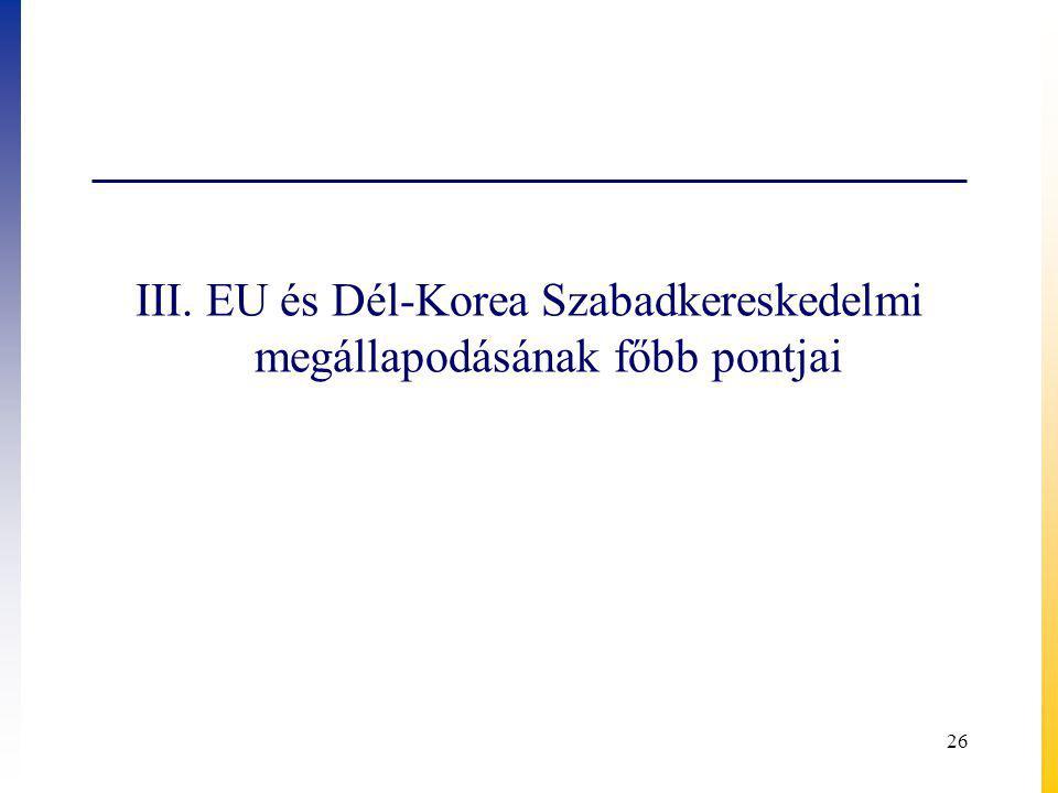 III. EU és Dél-Korea Szabadkereskedelmi megállapodásának főbb pontjai