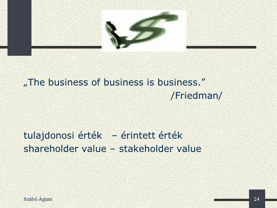 """The business of business is business. /Friedman/"
