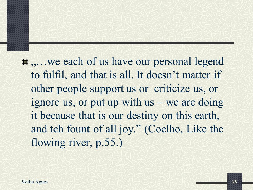 """…we each of us have our personal legend to fulfil, and that is all"