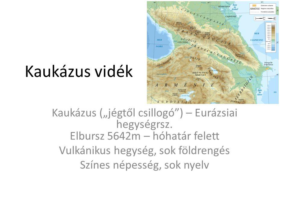 """Kaukázus vidék Kaukázus (""""jégtől csillogó ) – Eurázsiai hegységrsz. Elbursz 5642m – hóhatár felett."""
