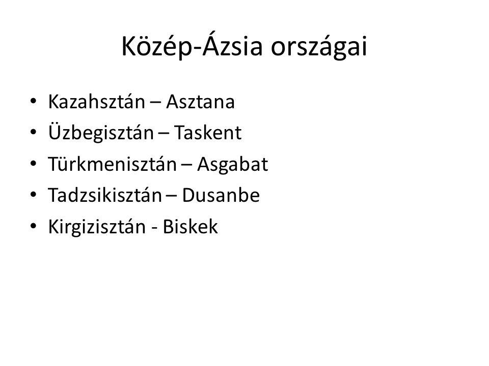 Közép-Ázsia országai Kazahsztán – Asztana Üzbegisztán – Taskent