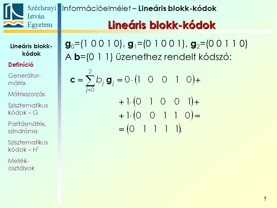 Lineáris blokk-kódok g0=(1 0 0 1 0), g1=(0 1 0 0 1), g2=(0 0 1 1 0)